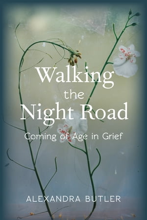 Walking the Night Road Coming of Age in Grief