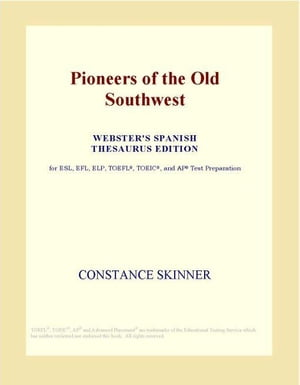 Pioneers of the Old Southwest (Webster's Spanish Thesaurus Edition)