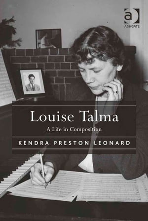 Louise Talma A Life in Composition