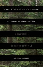 A True History of the Captivation, Transport to Strange Lands, & Deliverance of Hannah Guttentag Cover Image