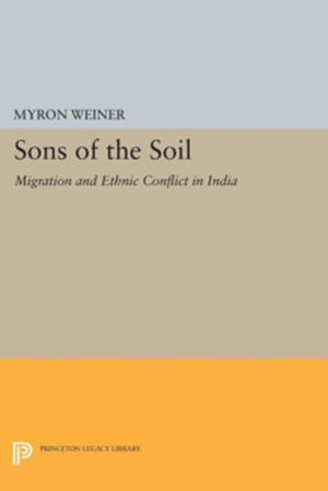 Sons of the Soil: Migration and Ethnic Conflict in India
