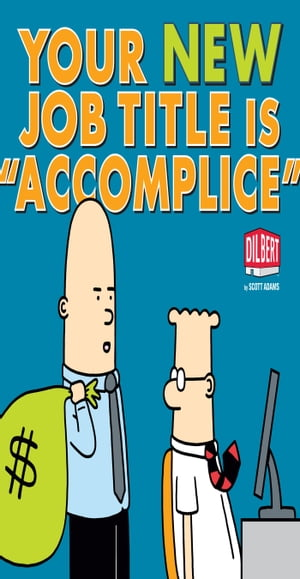 Your New Job Title Is Accomplice A Dilbert Book
