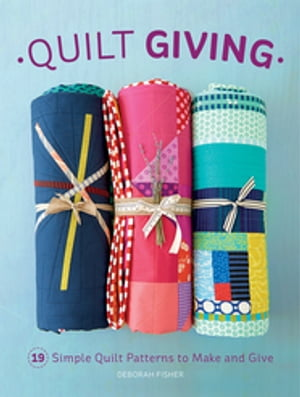 Quilt Giving 19 Simple Quilt Patterns to Make and Give