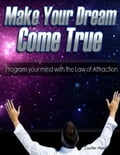 online magazine -  Make Your Dream Come True - Program Your Mind With the Law of Attraction