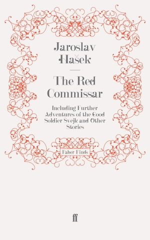 The Red Commissar Including Further Adventures of the Good Soldier Svejk and Other Stories