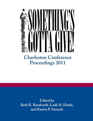 Something's Gotta Give Charleston Conference Proceedings,  2011