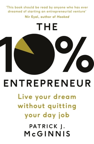 The 10% Entrepreneur Live Your Dream Without Quitting Your Day Job