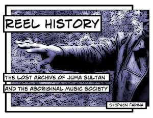 Reel History The Lost Archive of Juma Sultan and the Aboriginal Music Society