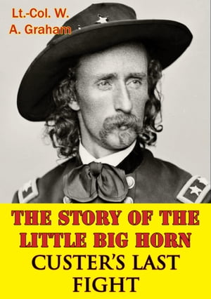 The Story Of The Little Big Horn   Custer s Last Fight