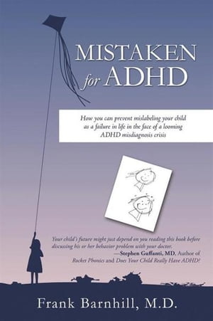 Mistaken for ADHD How you can prevent mislabeling your child as a failure in life in the face of a looming ADHD misdiagnosis crisis