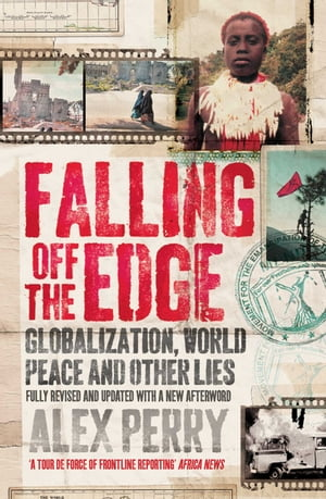 Falling Off the Edge Globalization,  World Peace and Other Lies