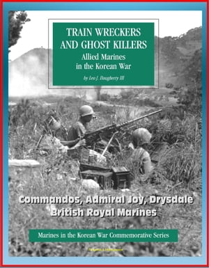 Marines in the Korean War Commemorative Series: Train Wreckers and Ghost Killers - Allied Marines in the Korean War,  Commandos,  Admiral Joy,  Drysdale,