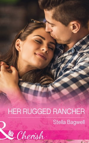 Her Rugged Rancher (Mills & Boon Cherish) (Men of the West,  Book 34)