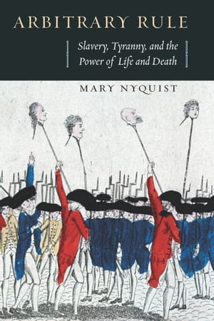 Arbitrary Rule Slavery,  Tyranny,  and the Power of Life and Death
