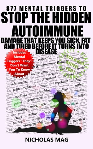 877 Mental Triggers to Stop the Hidden Autoimmune Damage That Keeps You Sick, Fat, and Tired Before It Turns Into Disease