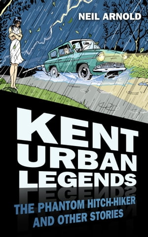 Kent Urban Legends The Phantom Hitchhiker and Other Stories