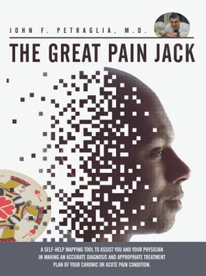 The Great Pain Jack A self-help mapping tool to assist you and your physician in making an accurate diagnosis and appropriate treatment plan of your c