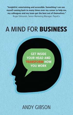 A Mind for Business Get inside your head to transform how you work