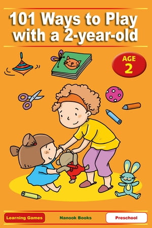 101 Ways to Play with a 2-year-old Educational Fun for Toddlers and Parents (US version)