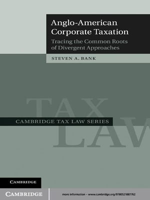 Anglo-American Corporate Taxation Tracing the Common Roots of Divergent Approaches