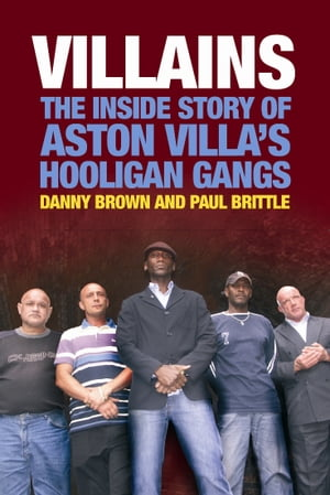 Villains The Inside Story of Aston Villa's Hooligan Gangs