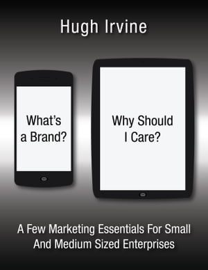What's a Brand? Why Should I Care? An introduction to a few marketing essentials for small and medium sized enterprises