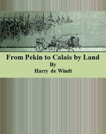 From Pekin to Calais by Land
