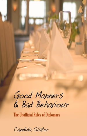 Good Manners and Bad Behaviour The Unofficial Rules of Diplomacy