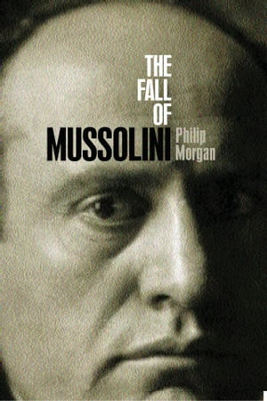 The Fall of Mussolini Italy,  the Italians,  and the Second World War