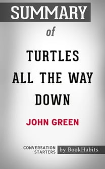 Summary of Turtles All the Way Down by John Green | Conversation Starters