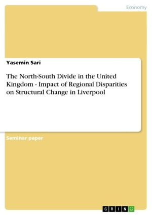 The North-South Divide in the United Kingdom - Impact of Regional Disparities on Structural Change in Liverpool
