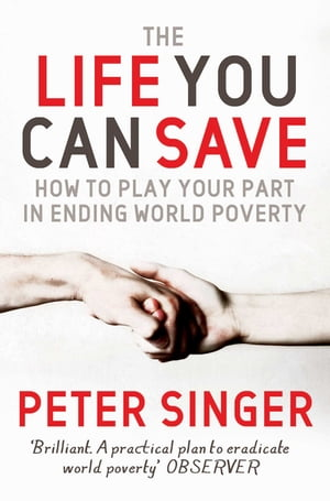 The Life You Can Save How to play your part in ending world poverty