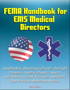 FEMA Handbook for EMS Medical Directors: Stakeholders,  Becoming a Director,  Oversight,  Dynamics,  Staffing,  Dispatch,  Search and Rescue,  Hazmat,  Educat