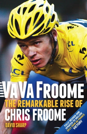 Va Va Froome The Remarkable Rise of Chris Froome