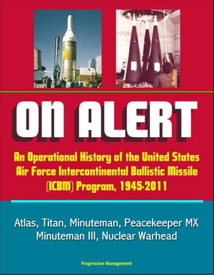 On Alert: An Operational History of the United States Air Force Intercontinental Ballistic Missile (ICBM) Program,  1945-2011 - Atlas,  Titan,  Minuteman