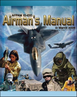 21st Century U.S. Military Manuals: U.S. Air Force Airman's Manual - Survival Skills,  NBC Protective Equipment,  IEDs,  Terrorism,  Security,  Weapons,  St