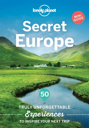 Secret Europe 50 Truly Unforgettable Experiences to Inspire Your Next Trip