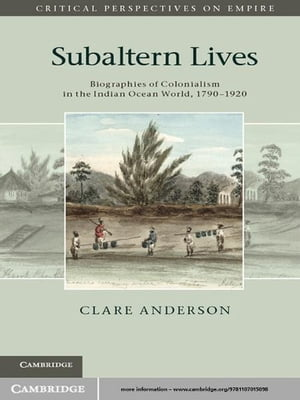 Subaltern Lives Biographies of Colonialism in the Indian Ocean World,  1790?1920
