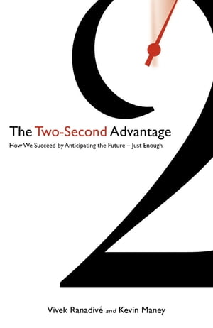 The Two-Second Advantage How we succeed by anticipating the future - just enough