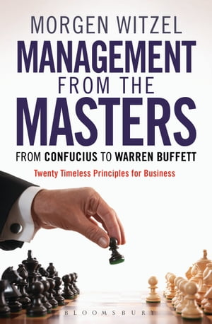 Management from the Masters From Confucius to Warren Buffett Twenty Timeless Principles for Business