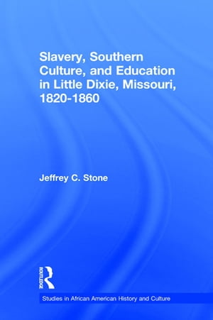 Slavery, Southern Culture, and Education in Little Dixie, Missouri, 1820-1860