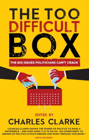 The 'Too Difficult' Box The Big Issues Polititians Can't Crack