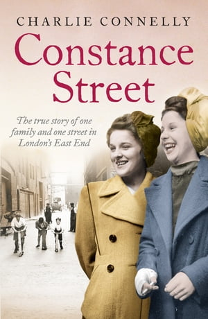 Constance Street: The true story of one family and one street in London s East End