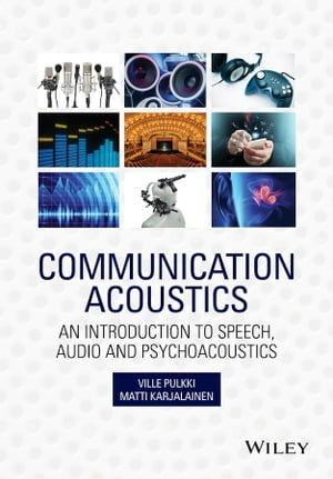 Communication Acoustics An Introduction to Speech,  Audio and Psychoacoustics