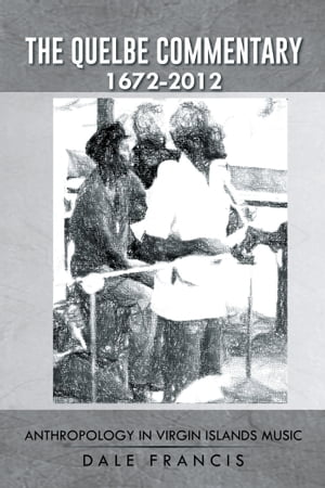 The Quelbe Commentary 1672-2012 Anthropology in Virgin Islands Music