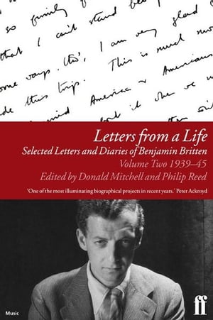 Letters from a Life Vol 2: 1939-45 Selected Letters and Diaries of Benjamin Britten