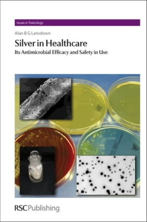 Silver in Healthcare: Its Antimicrobial Efficacy and Safety in Use