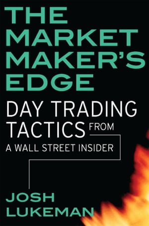 The Market Maker's Edge Day Trading Tactics From a Wall Street Insider