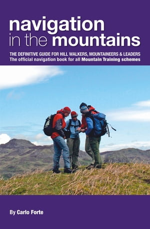 Navigation in the Mountains The definitive guide for Hill Walkers,  Mountaineers & Leaders The official navigation book for all Mountain Training schem