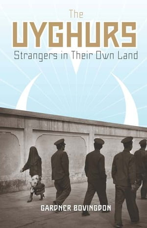 The Uyghurs Strangers in Their Own Land